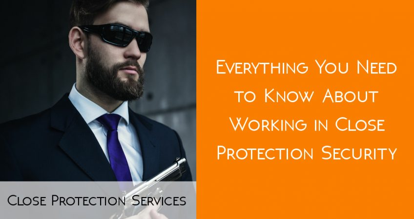 Close Protection Services: Everything You Need to Know About Working in Close Protection Security