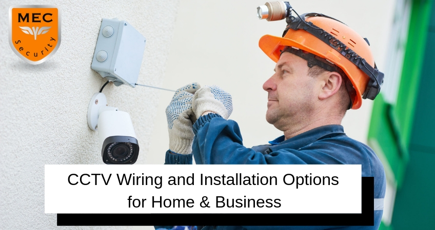 CCTV Wiring and Installation Options for Home & Business