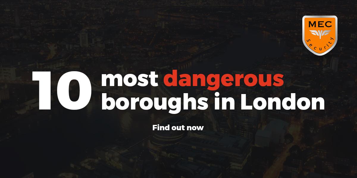 10 Most Dangerous Boroughs In London