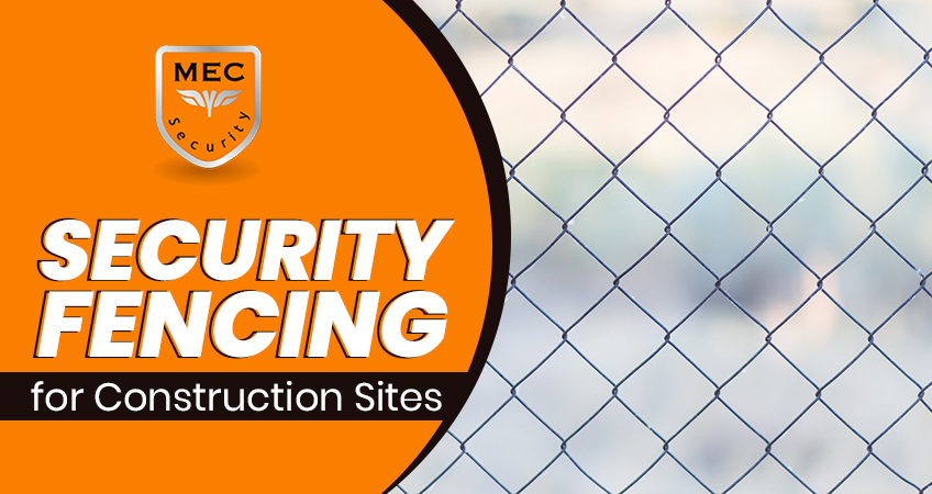 Security Fencing for Construction Sites